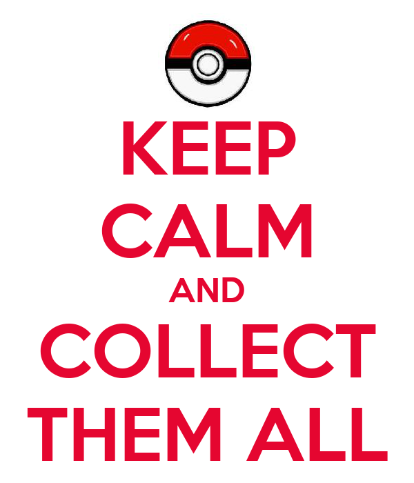 KEEP CALM AND COLLECT THEM ALL