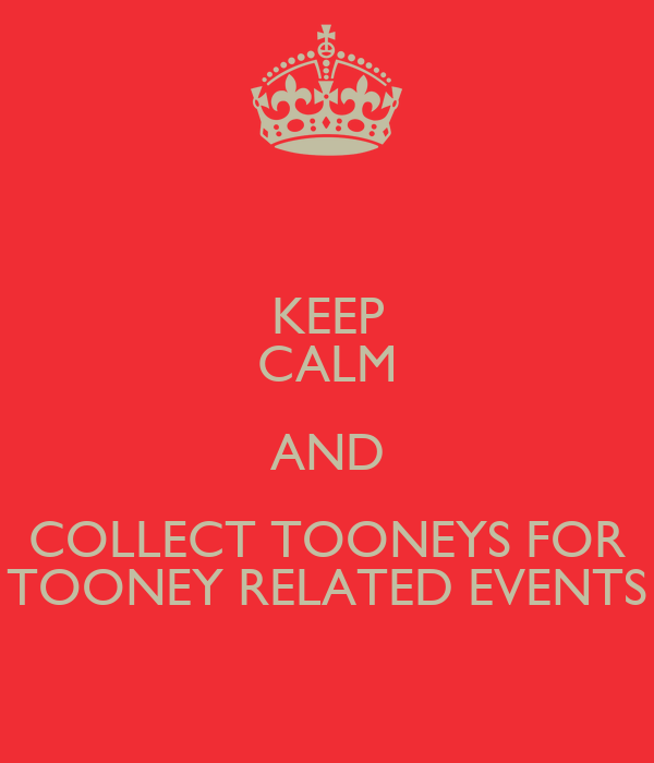 KEEP CALM AND COLLECT TOONEYS FOR TOONEY RELATED EVENTS