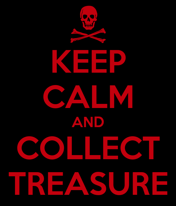 KEEP CALM AND COLLECT TREASURE