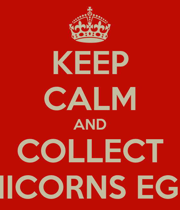 KEEP CALM AND COLLECT UNICORNS EGGS