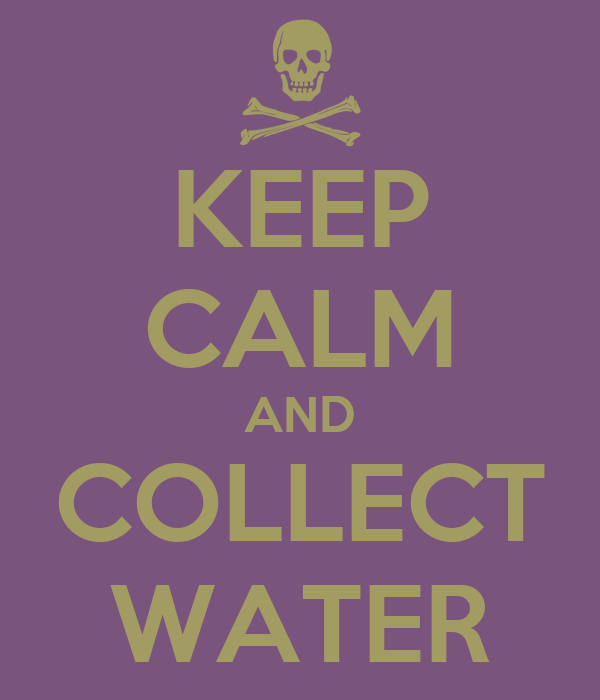 KEEP CALM AND COLLECT WATER