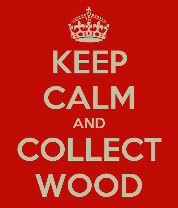 KEEP CALM AND COLLECT WOOD