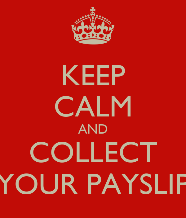 KEEP CALM AND COLLECT YOUR PAYSLIP