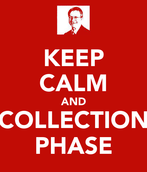 KEEP CALM AND COLLECTION PHASE
