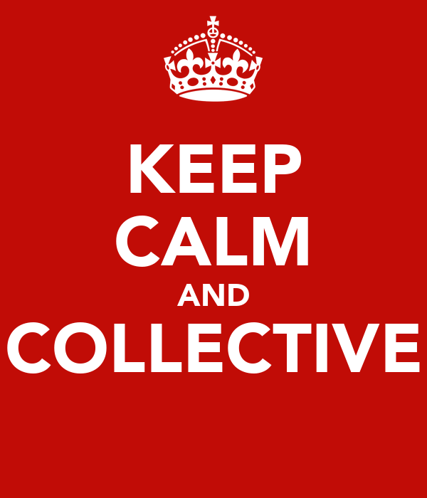 KEEP CALM AND COLLECTIVE