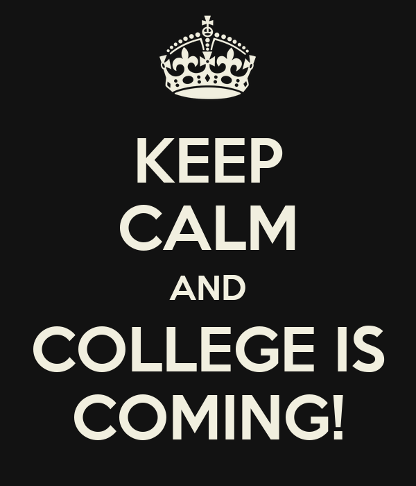 KEEP CALM AND COLLEGE IS COMING!