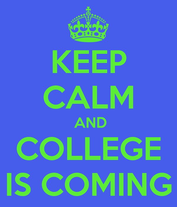 KEEP CALM  AND COLLEGE IS COMING