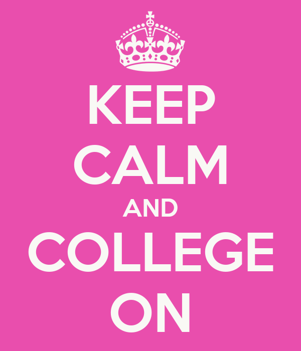 KEEP CALM AND COLLEGE ON