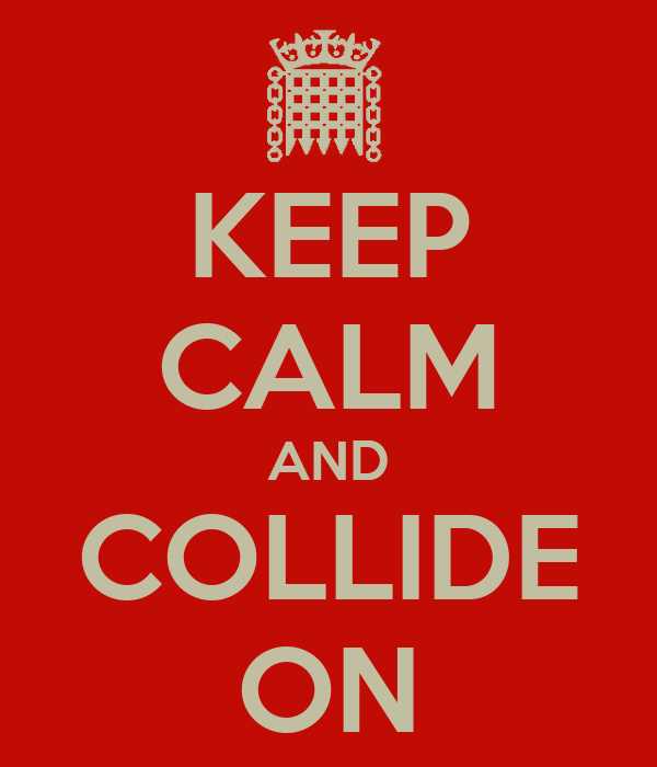KEEP CALM AND COLLIDE ON