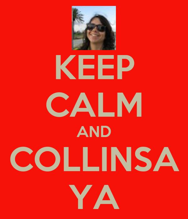 KEEP CALM AND COLLINSA YA