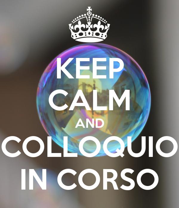 KEEP CALM AND COLLOQUIO IN CORSO