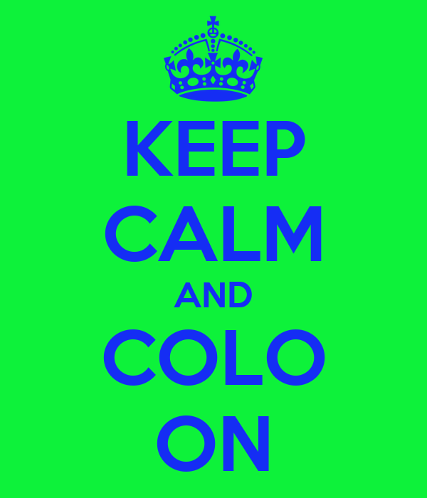 KEEP CALM AND COLO ON
