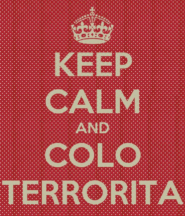 KEEP CALM AND COLO TERRORITA