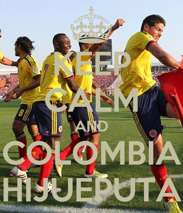 KEEP CALM AND COLOMBIA HIJUEPUTA