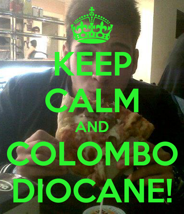 KEEP CALM AND COLOMBO DIOCANE!