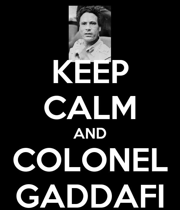 KEEP CALM AND COLONEL GADDAFI