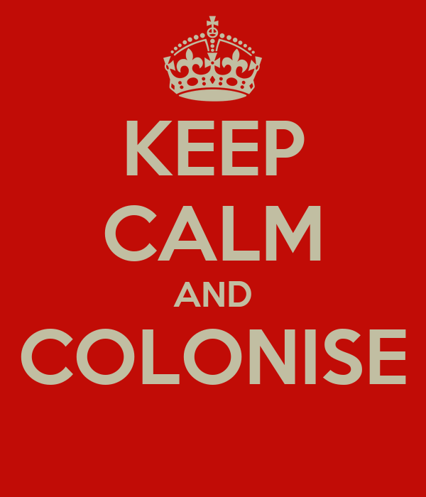KEEP CALM AND COLONISE