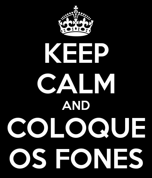 KEEP CALM AND COLOQUE OS FONES