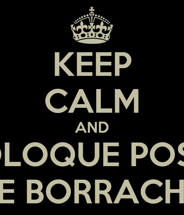 KEEP CALM AND COLOQUE POSTE DE BORRACHA