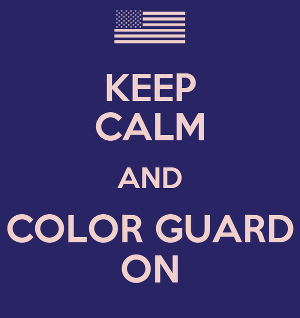 KEEP CALM AND COLOR GUARD ON