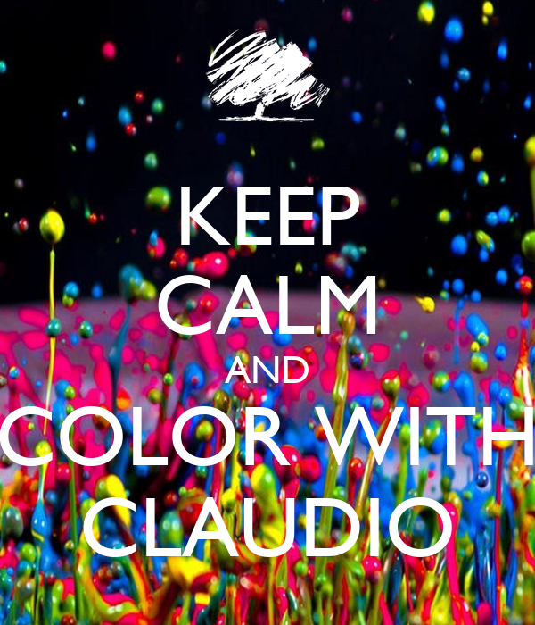 KEEP CALM AND COLOR WITH CLAUDIO