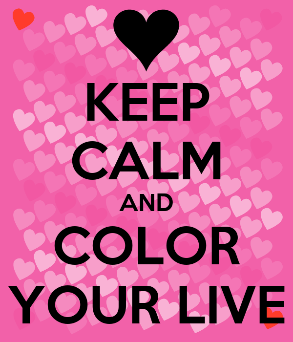KEEP CALM AND COLOR YOUR LIVE