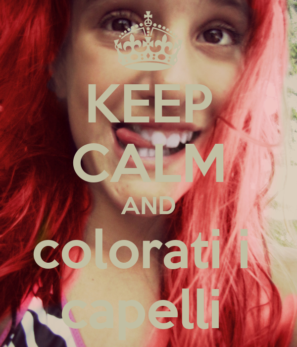 KEEP CALM AND colorati i  capelli