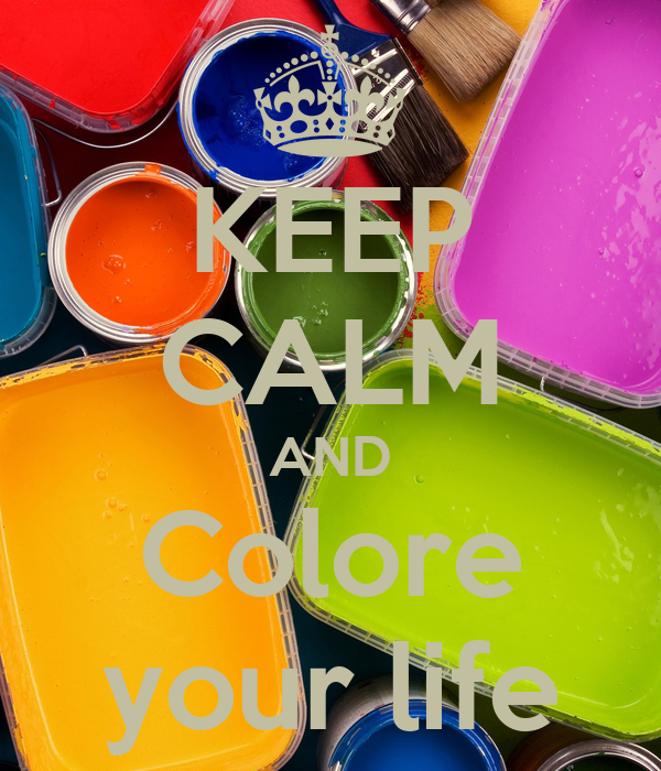 KEEP CALM AND Colore your life