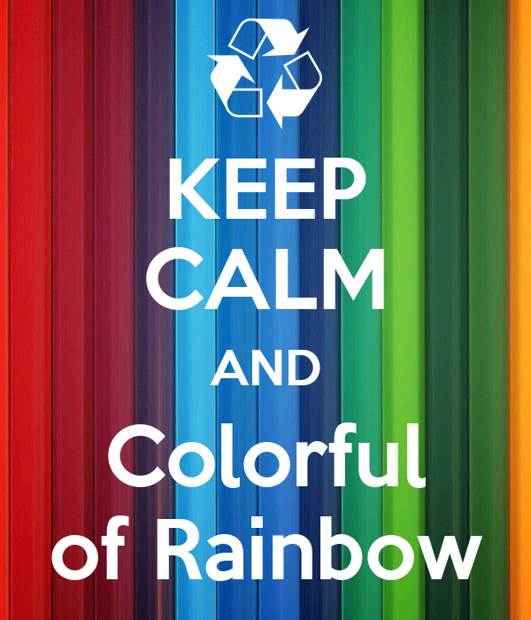 KEEP CALM AND Colorful of Rainbow