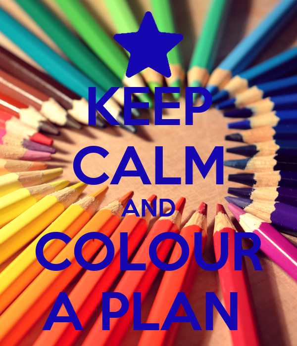 KEEP CALM AND COLOUR A PLAN