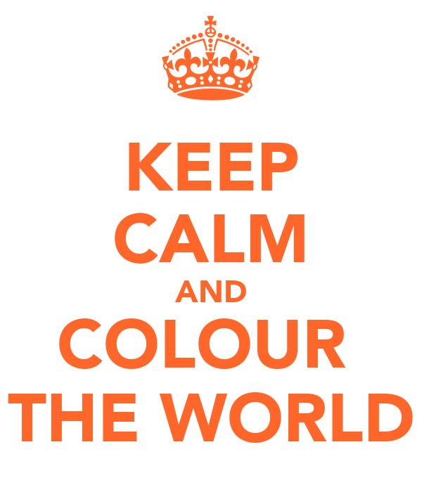 KEEP CALM AND COLOUR  THE WORLD