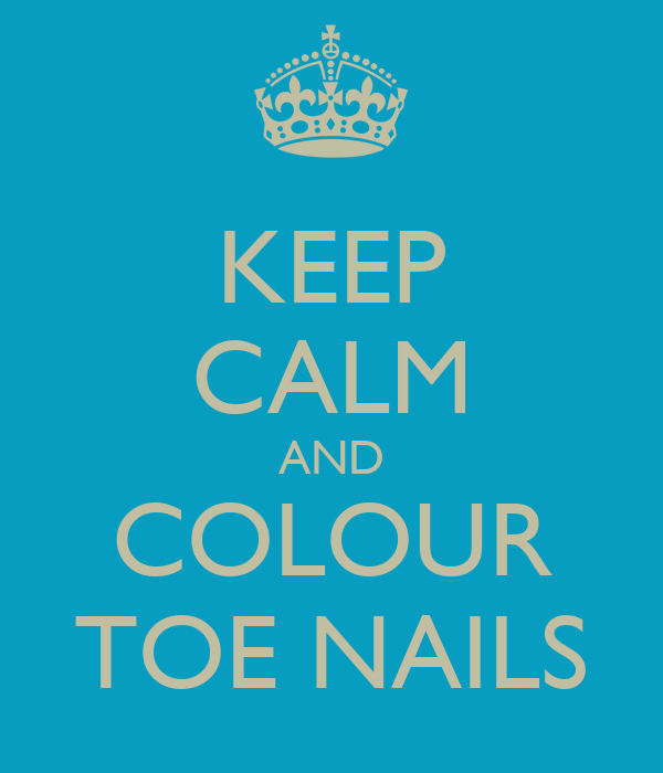 KEEP CALM AND COLOUR TOE NAILS