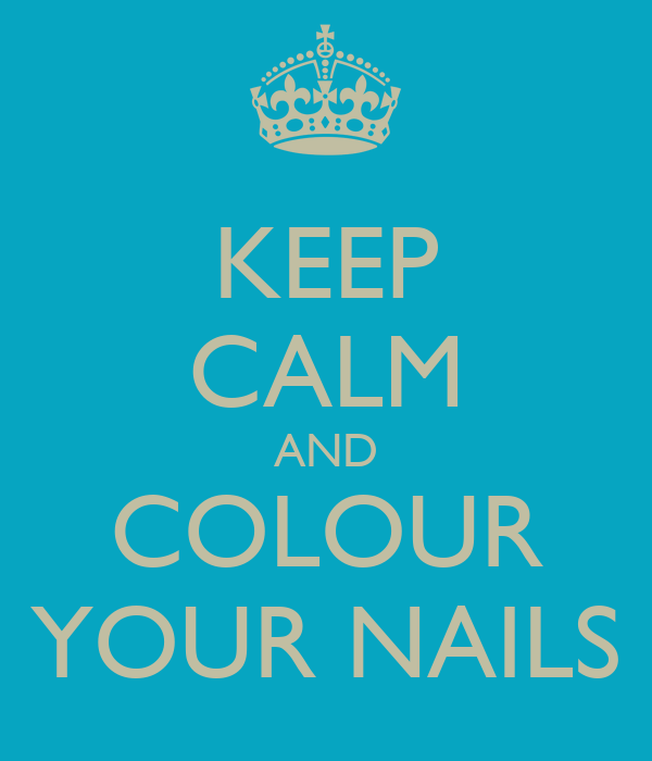 KEEP CALM AND COLOUR YOUR NAILS