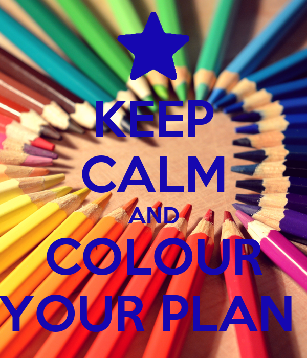 KEEP CALM AND COLOUR YOUR PLAN
