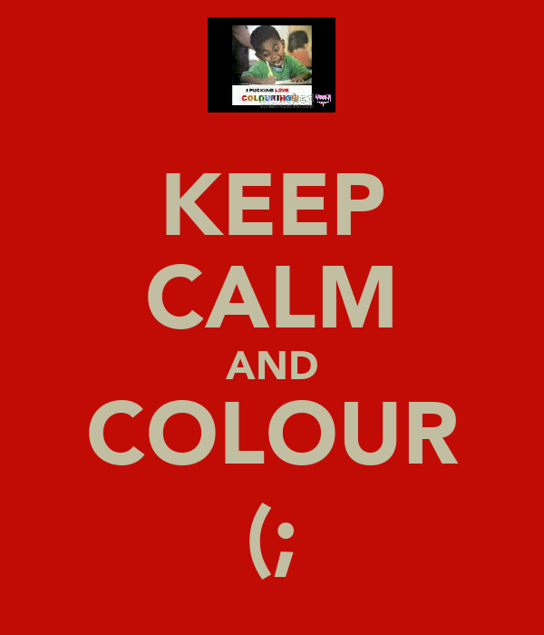 KEEP CALM AND COLOUR (;