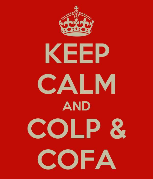 KEEP CALM AND COLP & COFA