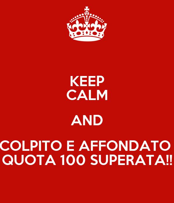 KEEP CALM AND COLPITO E AFFONDATO  QUOTA 100 SUPERATA!!