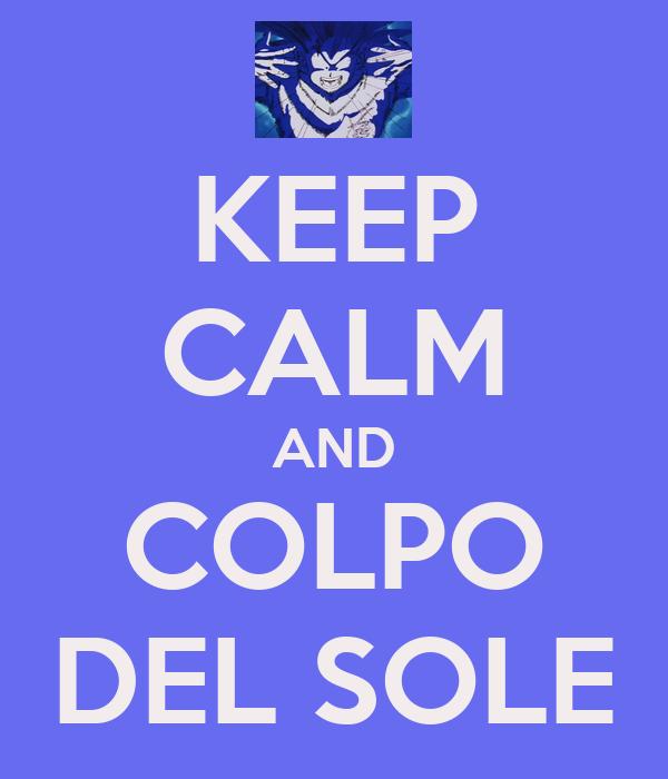 KEEP CALM AND COLPO DEL SOLE