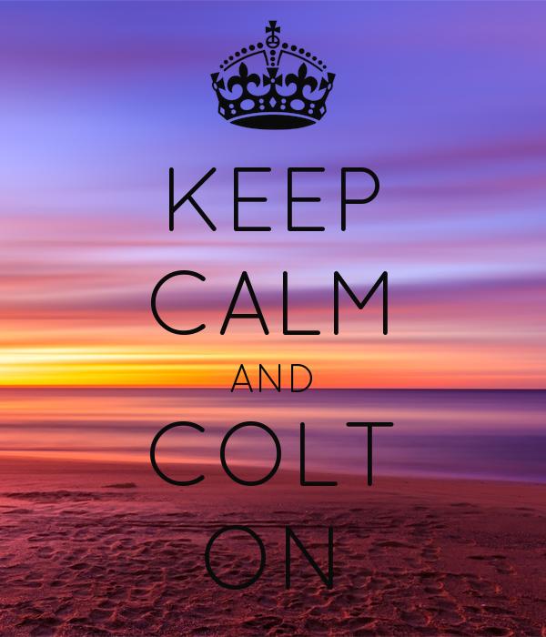 KEEP CALM AND COLT ON
