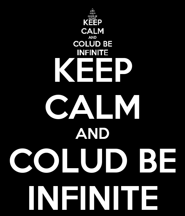 KEEP CALM AND COLUD BE INFINITE