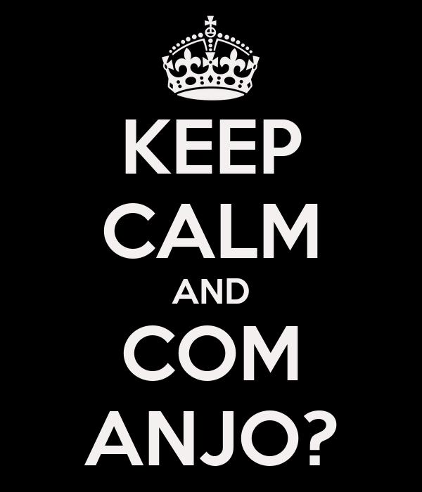 KEEP CALM AND COM ANJO?