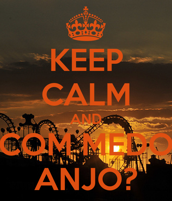 KEEP CALM AND COM MEDO ANJO?