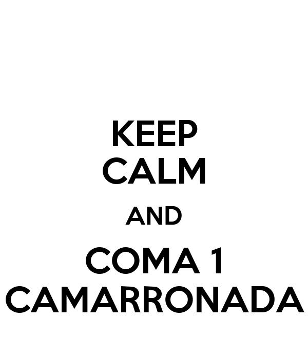 KEEP CALM AND COMA 1 CAMARRONADA