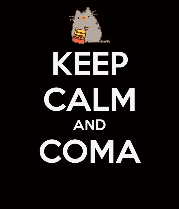 KEEP CALM AND COMA