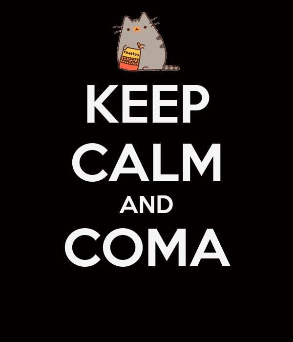 KEEP CALM AND COMA