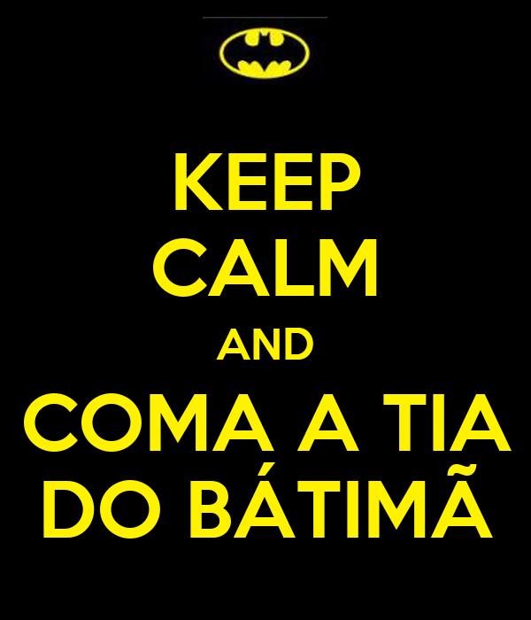 KEEP CALM AND COMA A TIA DO BÁTIMÃ
