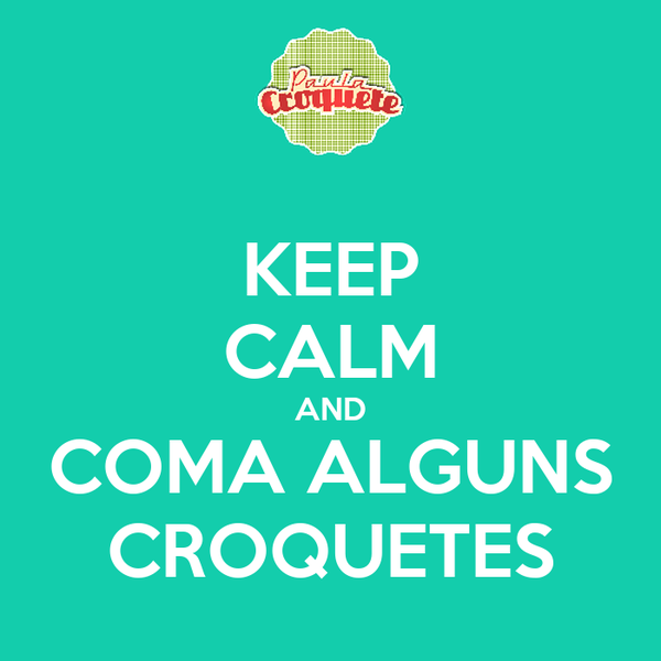KEEP CALM AND COMA ALGUNS CROQUETES