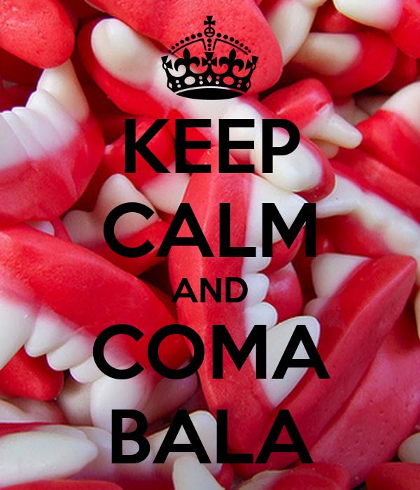 KEEP CALM AND COMA BALA