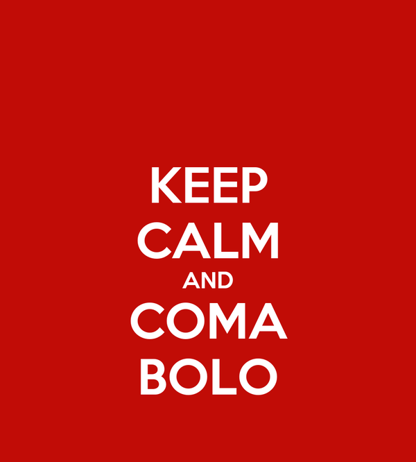 KEEP CALM AND COMA BOLO