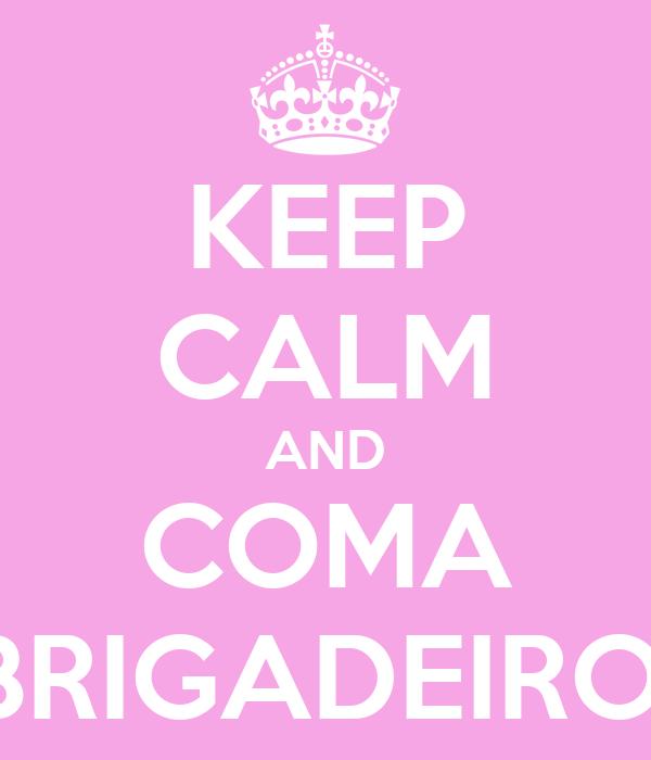 KEEP CALM AND COMA BRIGADEIRO!
